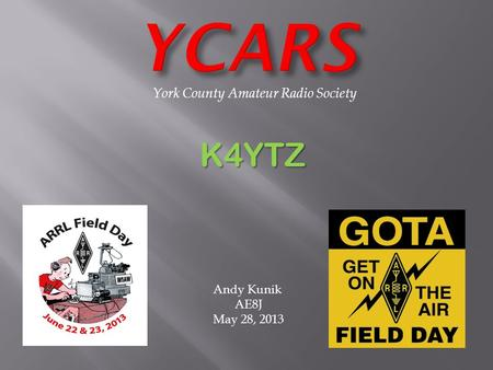 York County Amateur Radio Society K4YTZ Andy Kunik AE8J May 28, 2013.