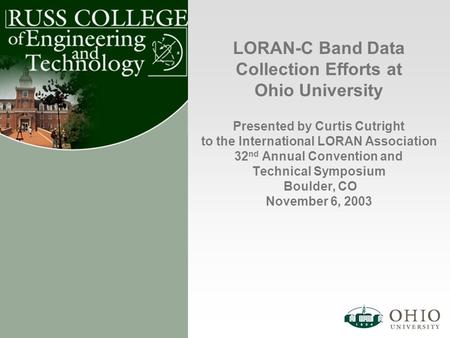 LORAN-C Band Data Collection Efforts at Ohio University Presented by Curtis Cutright to the International LORAN Association 32 nd Annual Convention and.