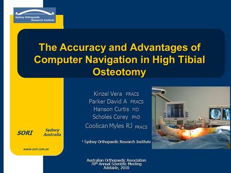 Www.sori.com.au Sydney Australia SORI The Accuracy and Advantages of Computer Navigation in High Tibial Osteotomy Kinzel Vera FRACS Parker David A FRACS.