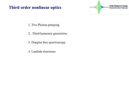 Third order nonlinear optics 1. Two Photon pumping 2.. Third harmonic generation 3. Doppler free spectroscopy 4. Lambda structures.