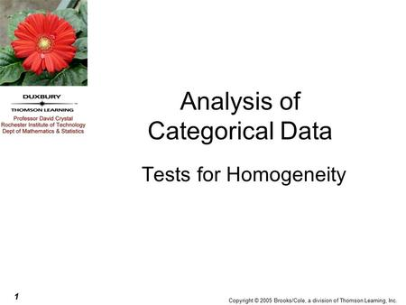 1 Copyright © 2005 Brooks/Cole, a division of Thomson Learning, Inc. Analysis of Categorical Data Tests for Homogeneity.