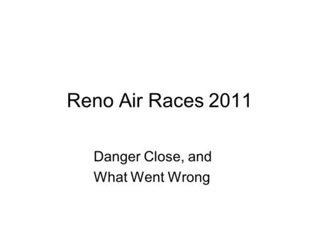Reno Air Races 2011 Danger Close, and What Went Wrong.