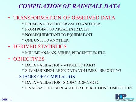 COMPILATION OF RAINFALL DATA TRANSFORMATION OF OBSERVED DATA *FROM ONE TIME INTERVAL TO ANOTHER *FROM POINT TO AREAL ESTIMATES *NON-EQUIDISTANT TO EQUIDISTANT.