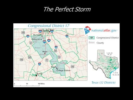 The Perfect Storm. Cases in Congressional Campaigns, Second Edition: Riding the Wave The Perfect Storm  The 17 th District of Texas  The Candidates.