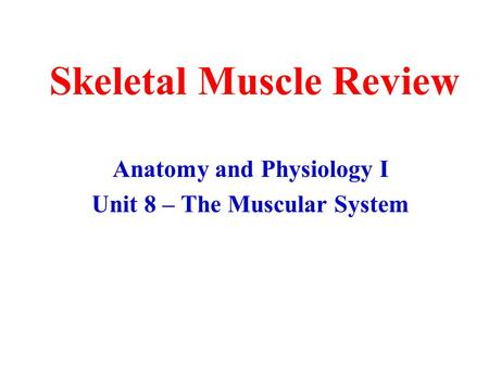 Skeletal Muscle Review