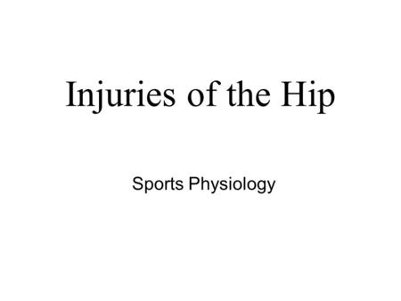Injuries of the Hip Sports Physiology.