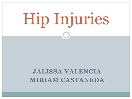 JALISSA VALENCIA MIRIAM CASTANEDA Hip Injuries. Hip Bursitis A bursa is a small fluid-filled sac which is located between a bone, muscle or tendon Bursa.