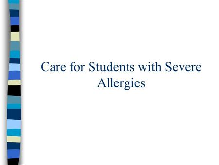 Care for Students with Severe Allergies. Anaphylaxis: Definition and Interesting Facts Anaphylaxis: –Is a rapid, severe allergic response –Is not always.