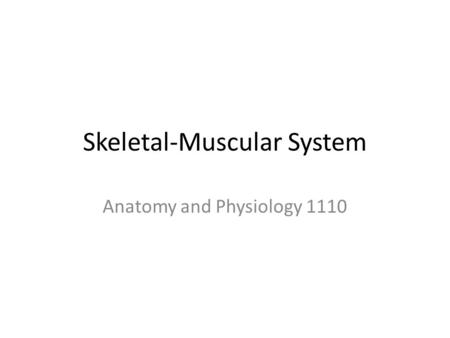 Skeletal-Muscular System Anatomy and Physiology 1110.