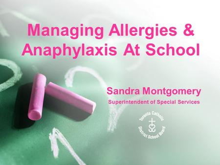 Managing Allergies & Anaphylaxis At School Sandra Montgomery Superintendent of Special Services.