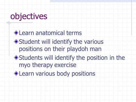 objectives Learn anatomical terms