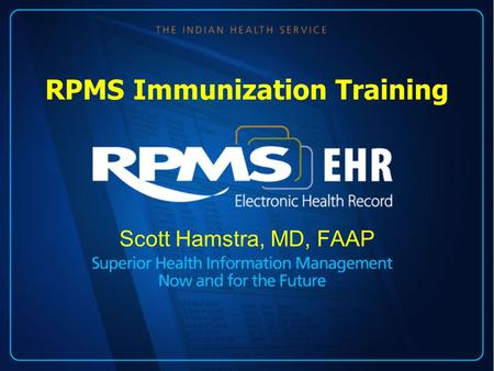 RPMS Immunization Training Scott Hamstra, MD, FAAP.
