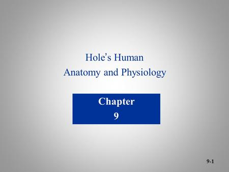 Hole ' s Human Anatomy and Physiology Chapter 9 9-1.