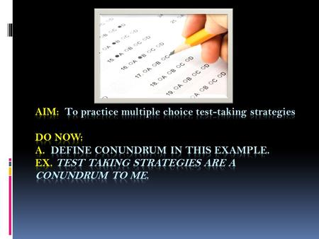 Aim: To practice multiple choice test-taking strategies Do Now: A