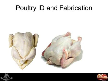 Poultry ID and Fabrication. Today's Agenda Quia Review Poultry Kinds and Classes Structure and Composition Inspection and Grading Purchasing, Receiving.