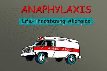 ANAPHYLAXIS Life-Threatening Allergies. Allergic Reactions Insects, BeesInsects, Bees Latex or RubberLatex or Rubber Types of life-threatening allergies.