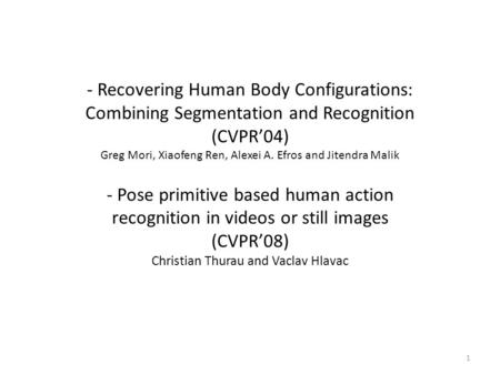 - Recovering Human Body Configurations: Combining Segmentation and Recognition (CVPR'04) Greg Mori, Xiaofeng Ren, Alexei A. Efros and Jitendra Malik -