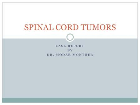 CASE REPORT BY DR. MODAR MONTHER SPINAL CORD TUMORS.