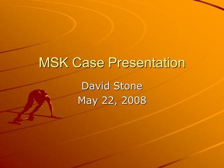 MSK Case Presentation David Stone May 22, 2008. 19 yo Lacrosse Player ~2 weeks ago, he was hit in his quadricep with a lacrosse stick. –Initial injury.