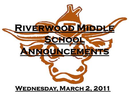 Riverwood Middle School Announcements Wednesday, March 2, 2011.