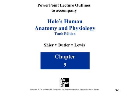 PowerPoint Lecture Outlines to accompany Hole's Human Anatomy and Physiology Tenth Edition Shier  Butler  Lewis Chapter 9 Copyright © The McGraw-Hill.