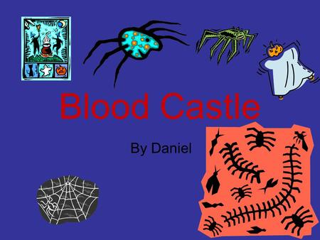 Blood Castle By Daniel. 1.Introduction You and your friend Ben are walking down the misty path. You see a castle covered with blood. You are terrified.