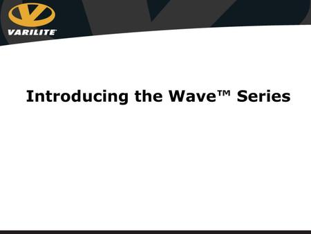 Introducing the Wave™ Series. Wave For clients requiring a high level of pelvic and lower extremity positioning Enhances the multi- stiffness foam of.