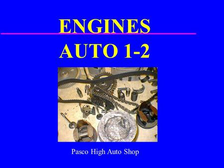 ENGINES AUTO 1-2 Pasco High Auto Shop.