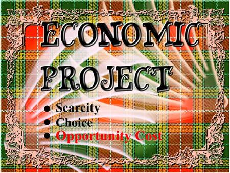 Scarcity Choice Opportunity Cost Unlimited Wants Limited Resources ScarcityChoice Opportunity Cost.