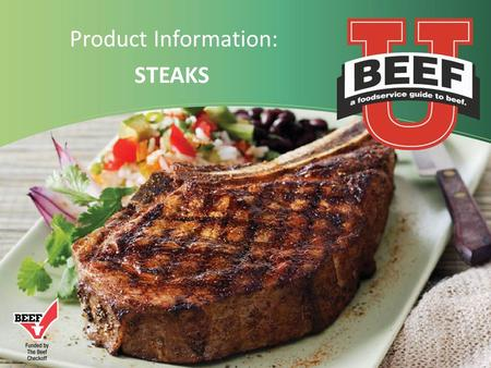 Product Information: STEAKS.  Where Steaks Come From  General Steak Info  Steakhouse Favorites  Rising Star Steaks  Value Steaks  Tenderness Ranking.