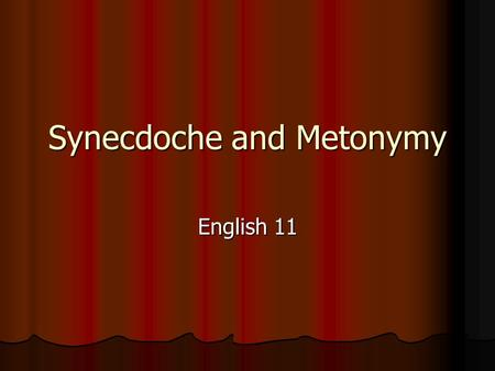 Synecdoche and Metonymy English 11. Metonymy - Pronounced: Meh-Ton-Ah-Me - Definition: A figure of speech in which one word or phrase is substituted for.