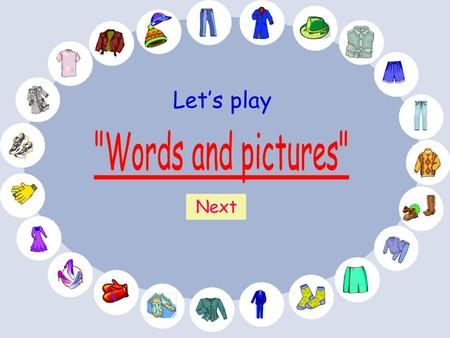Let's play Next Do you know these words ? When you see a word click on the picture. Click here to start! Next.