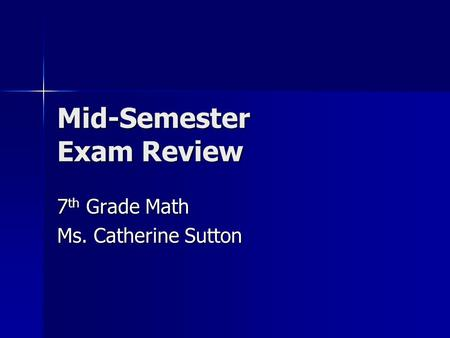 Mid-Semester Exam Review 7 th Grade Math Ms. Catherine Sutton.