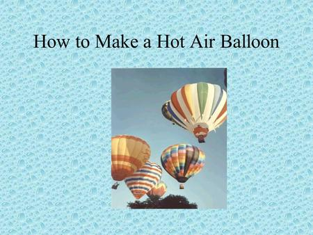 How to Make a Hot Air Balloon. Choosing a design Your group must design a color scheme. You can have stripes, patchwork, or whatever you choose.