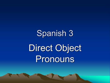 Spanish 3 Direct Object Pronouns Direct Objects Diagram each part of these English sentences: I want that skirt. I bought some shoes. What is the subject,