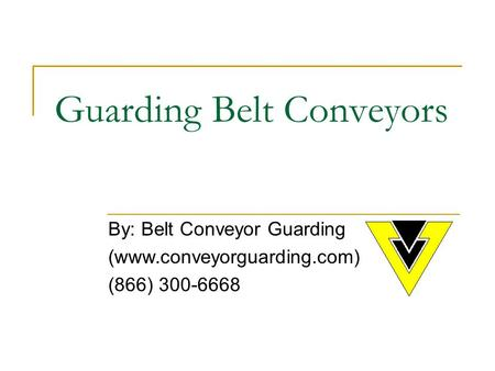 By: Belt Conveyor Guarding (www.conveyorguarding.com) (866) 300-6668 Guarding Belt Conveyors.