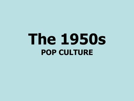 "The 1950s POP CULTURE. Conformity Why did people in the 1950s conform? –Need for Stability after WW2 and G.D. –Did not want to be ""Un-American"" – Era."