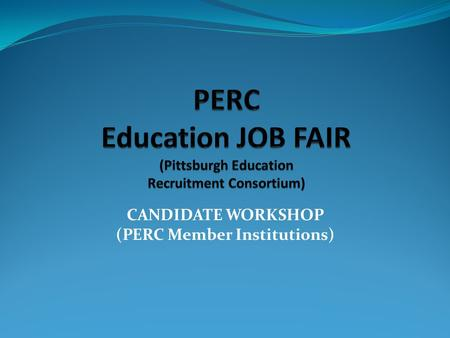 CANDIDATE WORKSHOP (PERC Member Institutions). Wednesday, March 26, 2014 9:30 am – 3:30 pm Monroeville Convention Center 209 Mall Boulevard Monroeville,