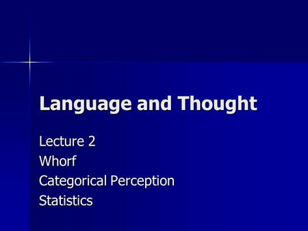Language and Thought Lecture 2 Whorf Categorical Perception Statistics.