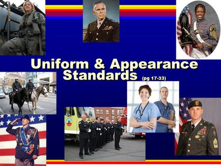 Uniform & Appearance Standards (pg 17-33)