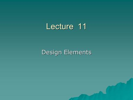 Lecture 11 Design Elements. Design elements  Material (Fibers)  Spinning  Weaving  Textile Processing  Silhouette  Length of garment  Design lines.