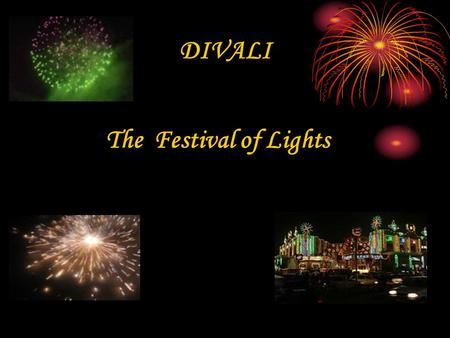 DIVALI The Festival of Lights INTRODUCTION: What is Divali ? Diwali, or Deepavali, is one of the biggest Indian festivals and also a major occasion in.