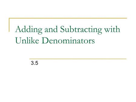 Adding and Subtracting with Unlike Denominators 3.5.