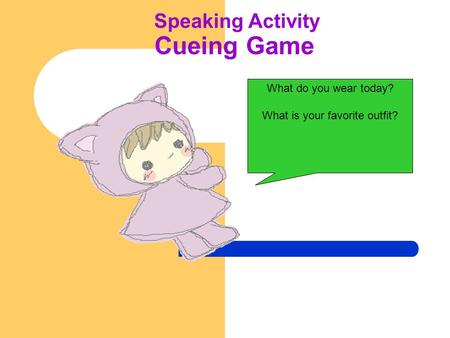 Speaking Activity Cueing Game What do you wear today? What is your favorite outfit?