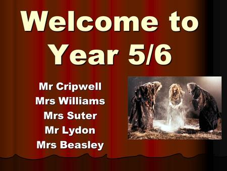 Welcome to Year 5/6 Mr Cripwell Mrs Williams Mrs Suter Mr Lydon Mrs Beasley.