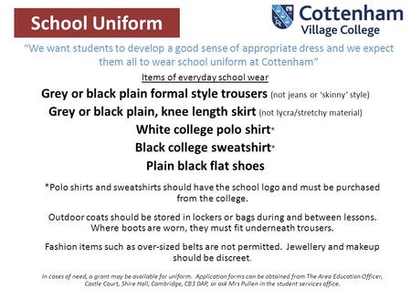 """We want students to develop a good sense of appropriate dress and we expect them all to wear school uniform at Cottenham"" School Uniform Items of everyday."