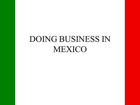 DOING BUSINESS IN MEXICO. Types of business organizations Sociedad Anónima, (S.A.)Corporation Sociedad Anónima de Capital Variable, (S.A. de C.V.) Variable.