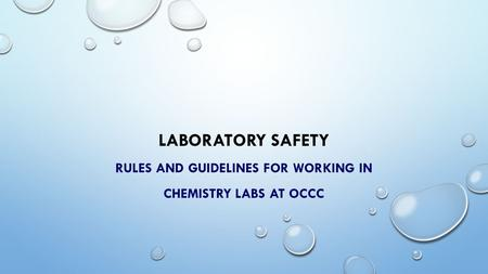 LABORATORY SAFETY RULES AND GUIDELINES FOR WORKING IN CHEMISTRY LABS AT OCCC.