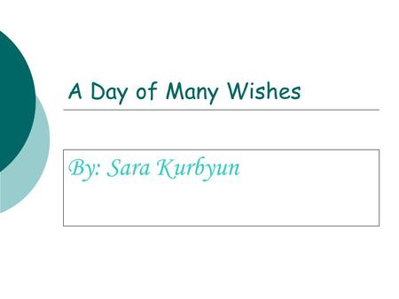 A Day of Many Wishes By: Sara Kurbyun. One day there was a lonely little girl walking to school. Her name was Giadah Nicole. No one knew what her last.
