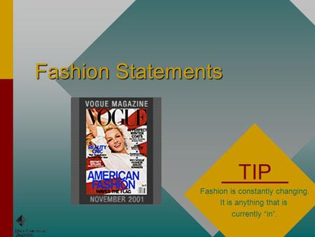 "Fashion Statements TIP Fashion is constantly changing. It is anything that is currently ""in""."